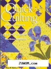 Kim h. ritter -  quick quilting: rotary cutting, machine piecing, machine applique, machine quilting