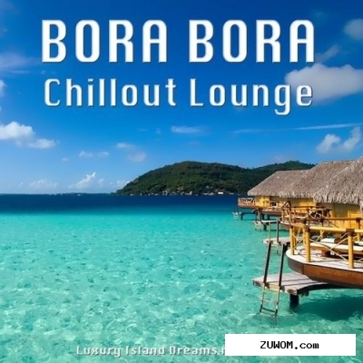 VA - Bora Bora Chillout Lounge: Luxury Island Dreams in Paradise (2012)
